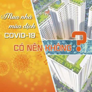 Mua nhà mùa dịch COVID-19 có nên không