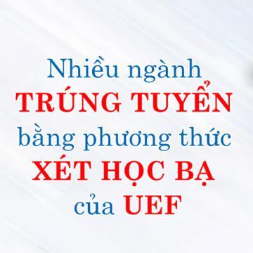Nhiều ngành trúng tuyển bằng phương thức xét học bạ của UEF