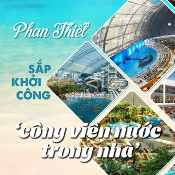 Phan Thiết sắp khởi công công viên nước trong nhà