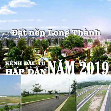 Đất nền Long Thành - kênh đầu tư hấp dẫn năm 2019