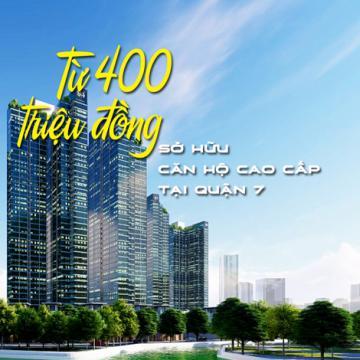 Từ 400 triệu đồng sở hữu căn hộ cao cấp tại quận 7