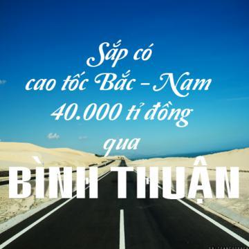 Sắp có cao tốc Bắc - Nam 40.000 tỉ đồng qua Bình Thuận
