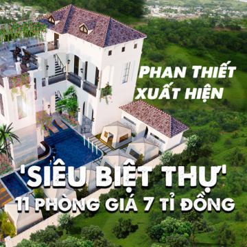 Phan Thiết xuất hiện siêu biệt thự 11 phòng giá 7 tỉ đồng