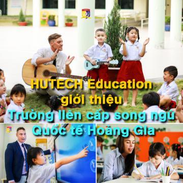 HUTECH Education giới thiệu Trường liên cấp song ngữ Quốc tế Hoàng Gia