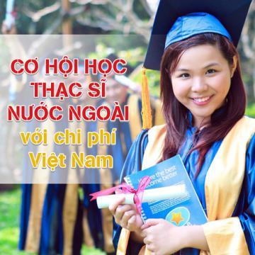 Cơ hội học thạc sĩ nước ngoài với chi phí Việt Nam