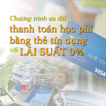 Chương trình ưu đãi thanh toán học phí bằng thẻ tín dụng với lãi suất 0%