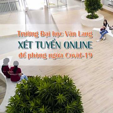 Trường Đại học Văn Lang xét tuyển online để phòng ngừa Covid-19