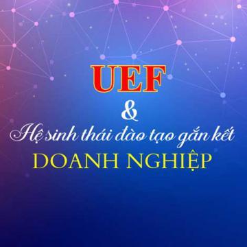 UEF và hệ sinh thái đào tạo gắn kết doanh nghiệp