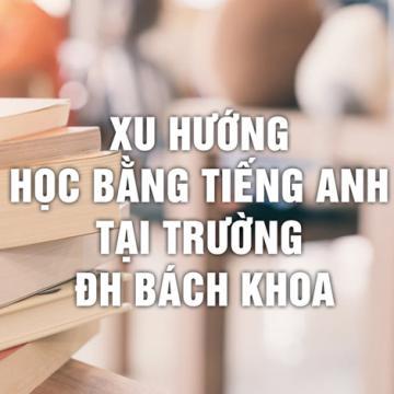 Xu hướng học bằng tiếng Anh tại Trường ĐH Bách Khoa