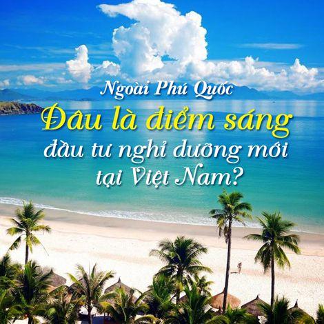 Ngoài Phú Quốc, đâu là điểm sáng đầu tư nghỉ dưỡng mới tại Việt Nam