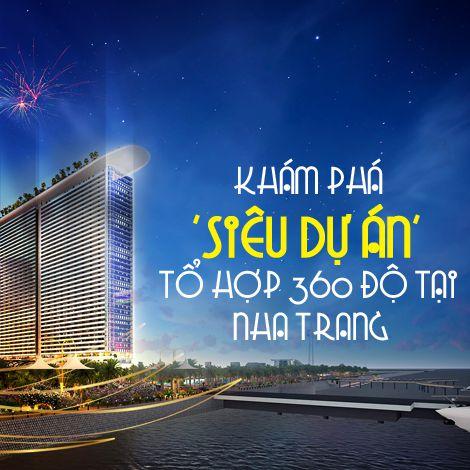 Khám phá siêu dự án tổ hợp 360 độ tại Nha Trang