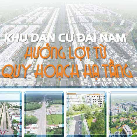 Khu dân cư Đại Nam hưởng lợi từ quy hoạch hạ tầng