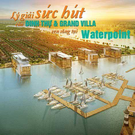 Lý giải sức hút của Dinh thự và Grand villa ven sông tại Waterpoint