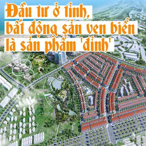 Đầu tư ở tỉnh, bất động sản ven biển là sản phẩm đỉnh