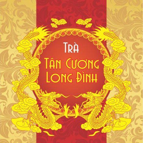 Chè Thái Nguyên - Chè Tân Cương Long Đình
