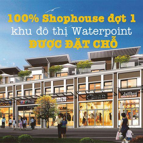100% Shophouse đợt 1 khu đô thị Waterpoint được đặt chỗ