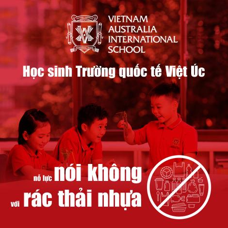 Học sinh Trường quốc tế Việt Úc nỗ lực nói không với rác thải nhựa