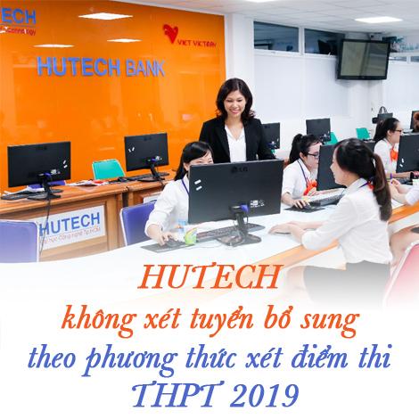 HUTECH không xét tuyển bổ sung theo phương thức xét điểm thi THPT 2019