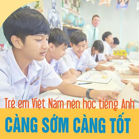 Trẻ em Việt Nam nên học tiếng Anh càng sớm càng tốt