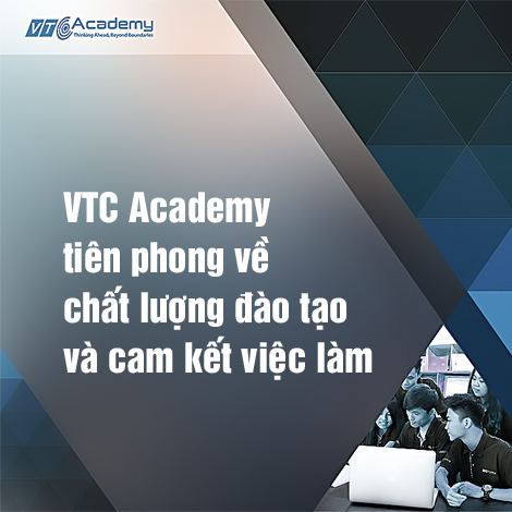 VTC Academy tiên phong về chất lượng đào tạo và cam kết việc làm